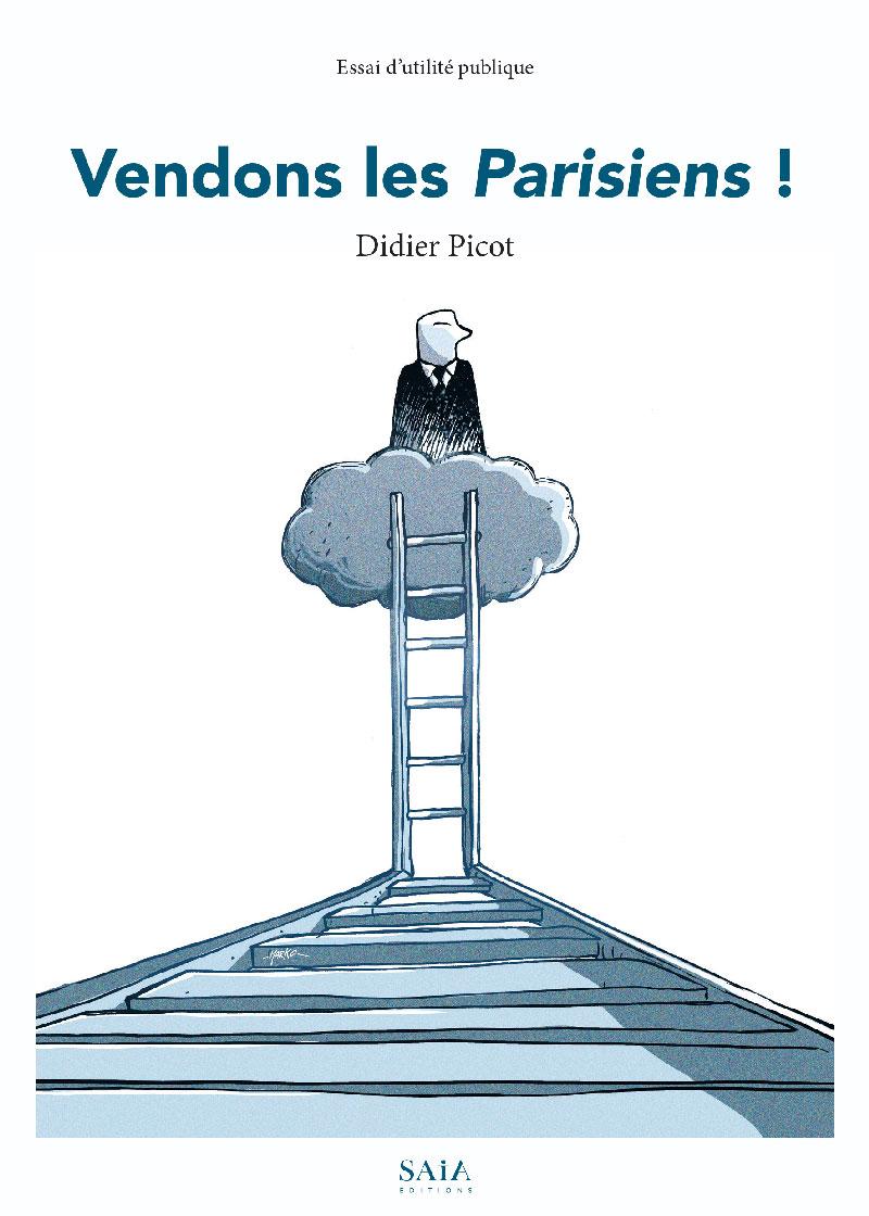 Vendons les Parisiens ! Le livre polémique de Didier Picot